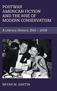 Postwar American Fiction and the Rise of Modern Conservatism: A Literary History, 1945–2008