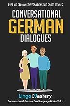 Conversational German Dialogues: Over 100 German Conversations and Short Stories (Conversational German Dual Language Books)