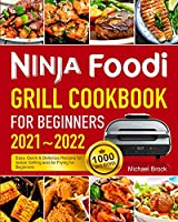 Ninja Foodi Grill Cookbook for Beginners 2021-2022: 1000 Days Easy, Quick & Delicious Recipes for Indoor Grilling and Air Frying for Beginners
