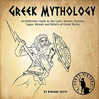 Greek Mythology: An Elaborate Guide to the Gods, Heroes, Harems, Sagas, Rituals and Beliefs of Greek Myths audiobook cover art
