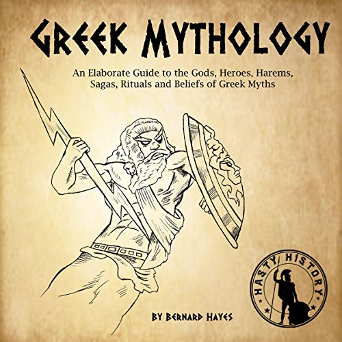 Greek Mythology: An Elaborate Guide to the Gods, Heroes, Harems, Sagas, Rituals and Beliefs of Greek Myths                   By:                                                                                                                                 Bernard Hayes                               Narrated by:                                                                                                                                 Kyle Walton                      Length: 4 hrs and 54 mins     14 ratings     Overall 4.8