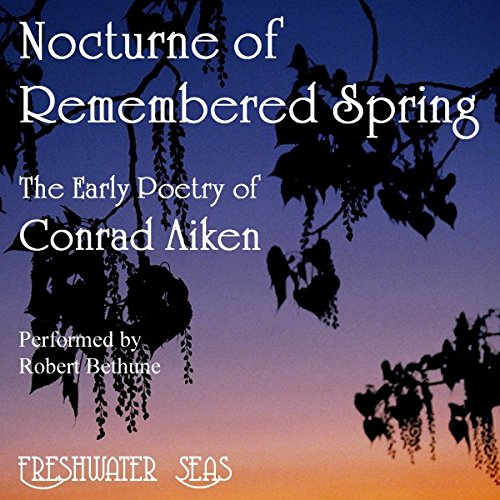 The Early Poetry of Conrad Aiken: Nocturne of Remembered Spring audiobook cover art