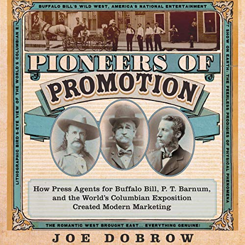 Pioneers of Promotion: How Press Agents for Buffalo Bill, P. T. Barnum, and the World's Columbian Exposition Created Modern Marketing audiobook cover art