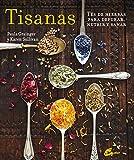 Tisanas. Tés De Hierbas Para Depurar, Nutrir Y Sanar (Salud