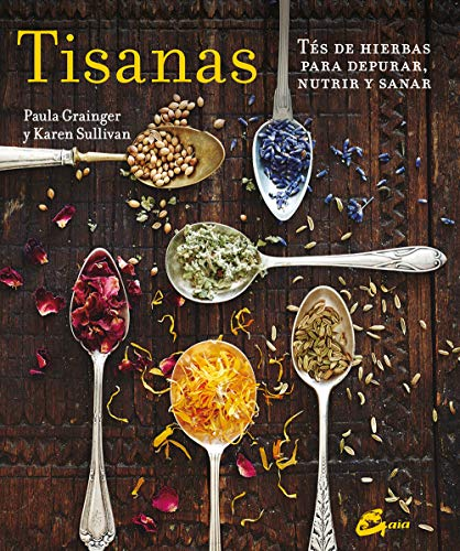 Tisanas. Tes De Hierbas Para Depurar, Nutrir Y Sanar (Salud natural)