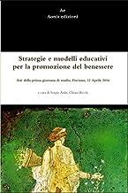 Strategie e modelli educativi per la promozione del benessere: Atti della prima giornata di studio Fisciano, 22 Aprile 201...
