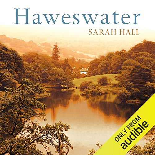 Haweswater                   Written by:                                                                                                                                 Sarah Hall                               Narrated by:                                                                                                                                 Jilly Bond                      Length: 10 hrs and 13 mins     Not rated yet     Overall 0.0