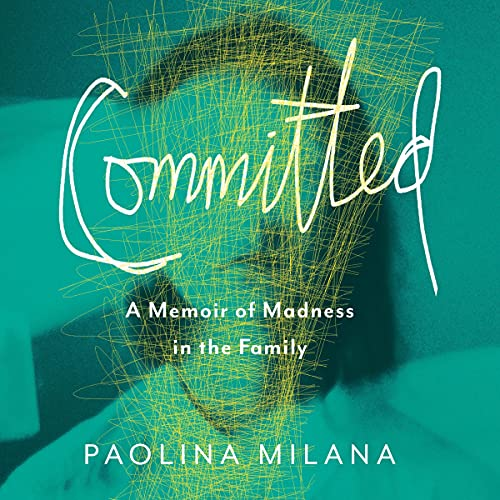 Download Committed: A Memoir of Madness in the Family audio book