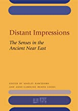 Distant Impressions: The Senses in the Ancient Near East (Rencontre Assyriologique Internationale)