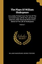 The Plays Of William Shakspeare: Accurately Printed From The Text Of The Corrected Copy Left By The Late George Steevens, ...