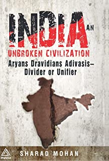 INDIA: AN UNBROKEN CIVILIZATION: Aryans, Dravidians, Adivasis, and PM Modi - A Divider or a Unifier?