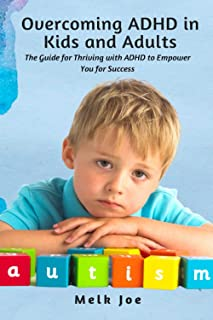 Overcoming ADHD in Kids and Adults: The Guide for Thriving with ADHD to Empower You for Success