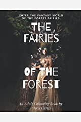 The Fairies Of The Forest: Enter The Mystical World Of The Forest Fairies. Paperback