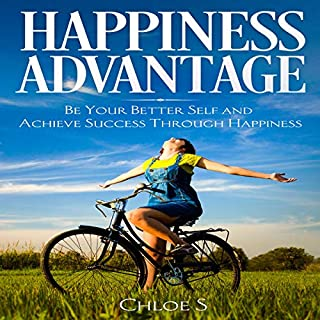 Happiness Advantage: Be Your Better Self and Achieve Success Through Happiness cover art
