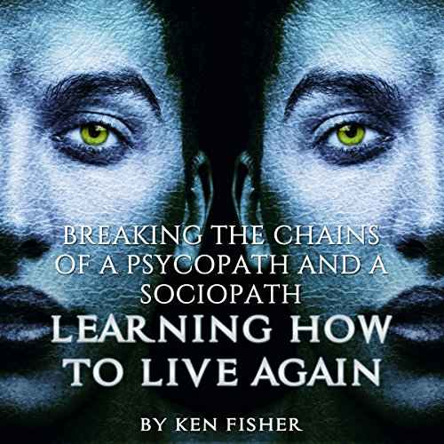 Breaking the Chains of a Psycopath and a Sociopath: Learning How to Live Again audiobook cover art