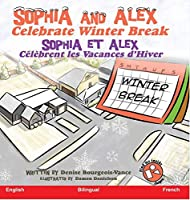 Sophia and Alex Celebrate Winter Break: Sophia et Alex Célèbrent les Vacances d'Hiver (Sophia and Alex / Sophia Et Alex)