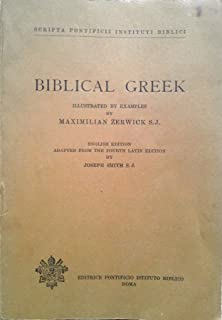 Biblical Greek, Illustrated by Examples, English Edition, Adapted from the Fourth Latin Edition by Joseph Smith S.J.