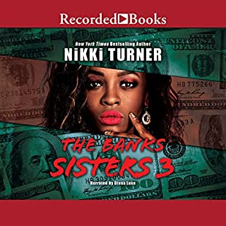 The Banks Sisters 3                   By:                                                                                                                                 Nikki Turner                               Narrated by:                                                                                                                                 Diana Luke                      Length: 7 hrs and 40 mins     209 ratings     Overall 4.6