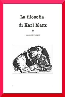 La filosofia di Karl Marx: cambiare il mondo e la filosofia.: La critica che preclude la trasformazione in un contesto maturo. (Italian Edition)