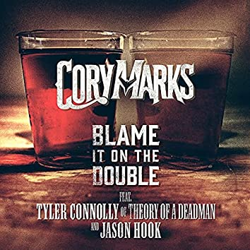 Blame It On The Double (feat. Tyler Connolly of Theory of a Deadman & Jason Hook)