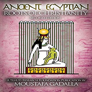 The Ancient Egyptian Roots of Christianity                   By:                                                                                                                                 Moustafa Gadalla                               Narrated by:                                                                                                                                 Susie Hennessy                      Length: 5 hrs and 11 mins     Not rated yet     Overall 0.0