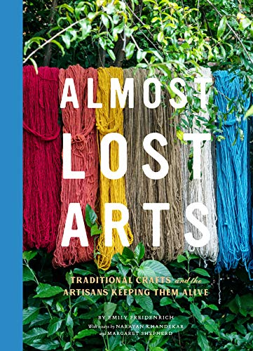 Almost Lost Arts: Traditional Crafts and the Artisans Keeping Them Alive by [Emily Freidenrich, Narayan Khandekar, Margaret Shepherd]