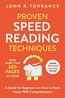 Proven Speed Reading Techniques: Read More Than 300 Pages in 1 Hour. A Guide for Beginners on How to Read Faster With Comp...