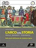 L'arco della storia. Con Atlante. Per le Scuole superiori. Con e-book. Con espansione online (Vol. 1)