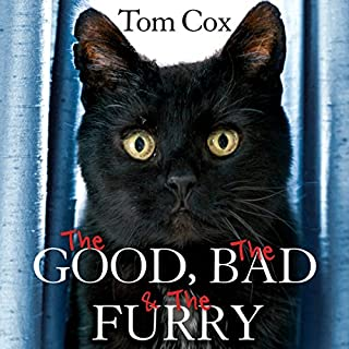 The Good, The Bad, and The Furry     Life with the World's Most Melancholy Cat and Other Whiskery Friends              By:                                                                                                                                 Tom Cox                               Narrated by:                                                                                                                                 Mark Meadows                      Length: 5 hrs and 51 mins     72 ratings     Overall 4.3