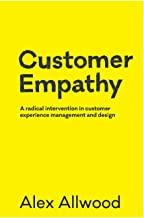 Customer Empathy: A radical intervention in customer experience management and design best Customer Experience Books
