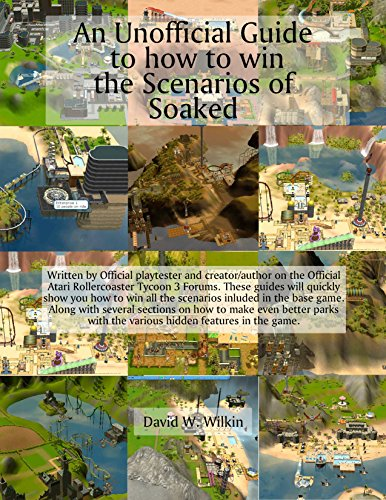 An Unofficial Guide to how to win the Scenarios of Soaked: The 1st Expansion to Rollercoaster Tycoon 3 (Unofficial Guides to Rollercoaster Tycoon 3 Book 2) (English Edition)