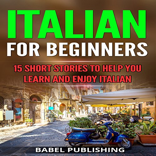 Italian for Beginners: 15 Short Stories to Help You Learn and Enjoy Italian