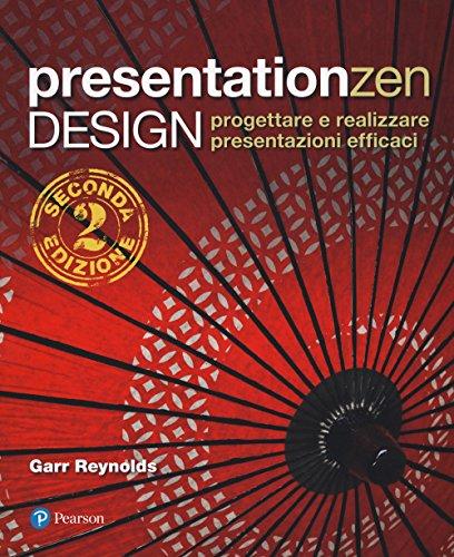 Presentationzen design. Progettare e realizzare presentazioni efficaci