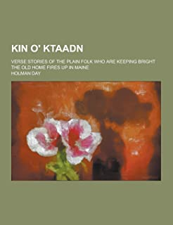 Kin O' Ktaadn; Verse Stories of the Plain Folk Who Are Keeping Bright the Old Home Fires Up in Maine