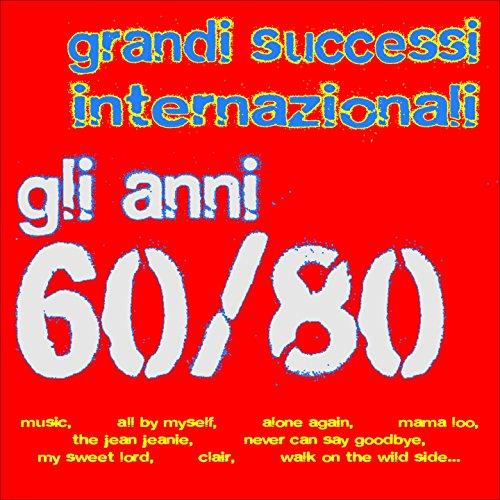 Grandi successi internazionali - Gli anni 60/80 (Music, All By Myself, Alone Again, Mama Loo, the Jean Jeanie, Never Can Say Goodbye, My Sweet Lord, Clair, Walk On the Wild Side...)