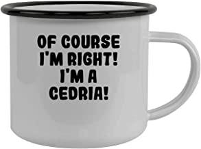Of Course I'm Right! I'm A Cedria! - Stainless Steel 12Oz Camping Mug, Black