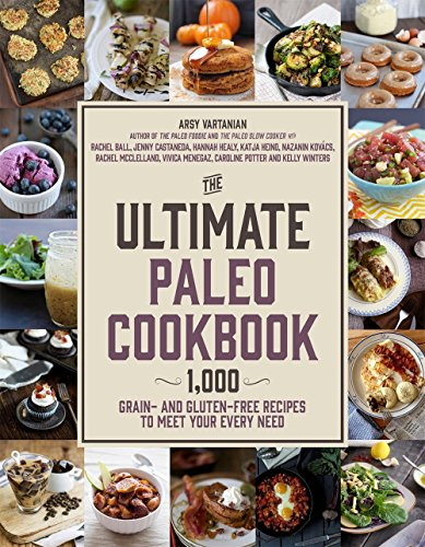The Ultimate Paleo Cookbook: 1,000 Grain- and Gluten-Free Recipes to Meet Your Every Need