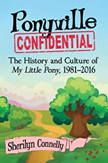 Ponyville Confidential: The History and Culture of My Little Pony, 1981-2016