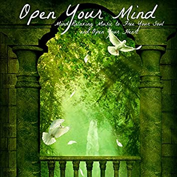 Open Your Mind – Mind Relaxing Music to Free Your Soul and Open Your Heart