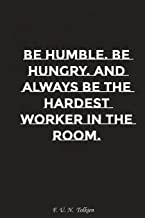 Be humble be hungry and always be the hardest worker in the room: Motivation, Notebook, Diary, Journal, Funny Notebooks (Your Motivation Notebooks)