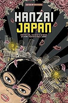 Hanzai Japan: Fantastical, Futuristic Stories of Crime From and About Japan by [Carrie Vaughn, Nick Mamatas, Masumi Washington]