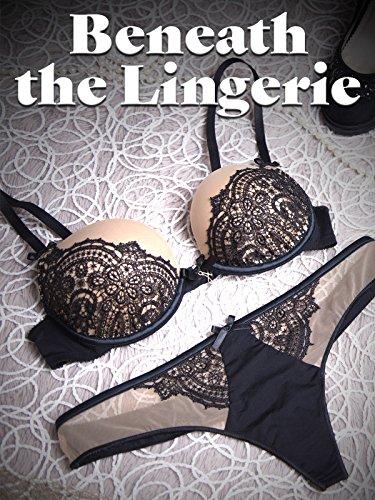 Beneath the Lingerie