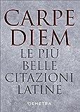 Carpe diem. Le più belle citazioni latine: 1