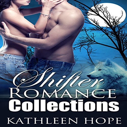 Shifter Romance Collections: 4 Hot and Steamy Shapeshifter Romance Stories audiobook cover art