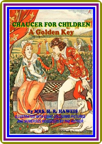 Chaucer for Children / A Golden Key by Mrs. H. R. Haweis : (full image Illustrated) (English Edition)