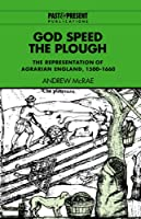 God Speed the Plough: The Representation of Agrarian England, 1500–1660 (Past and Present Publications)