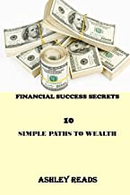 FINANCIAL SUCCESS SECRETS: 10 SIMPLE PATHS TO WEALTH