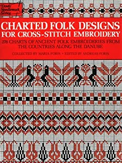 Charted Folk Designs for Cross-Stitch Embroidery: 278 Charts of Ancient Folk Embroideries from the Countries Along the Danube (English and German Edition)