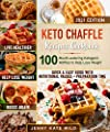 Keto Chaffle Recipes Cookbook: 100 Mouth-watering Ketogenic Waffles to Help Lose Weight and Live Healthier. Quick and Easy Guide with Nutritional Values and Preparation Time.