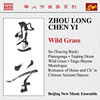 Zhou Long & Chen Yi: Wild Grass by Long (2009-06-30)